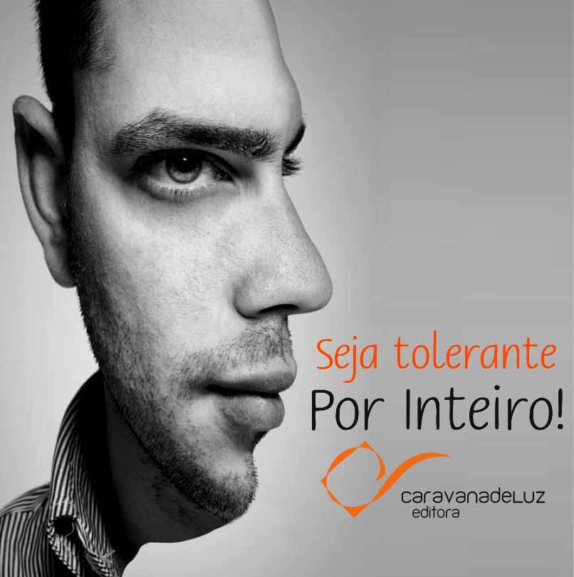 Seja tolerante por inteiro.
