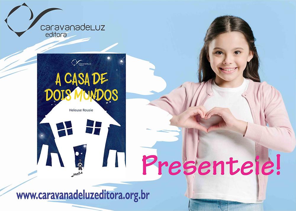 A Casa de Dois Mundos, livro de Heleuse Rousie. Caravana de Luz Editora.