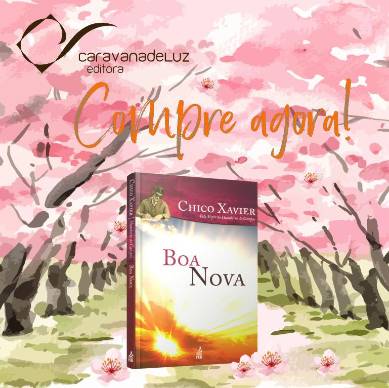Boa Nova – Pelo Espírito Humberto de Campos – Médium Francisco Cândido Xavier – Editora Feb
