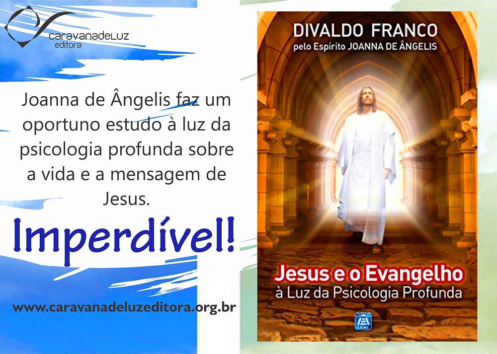 Jesus e o Evangelho à luz da Psicologia Profunda, livro psicografado por Divaldo Franco. Pelo espírito Joanna de Ângelis.