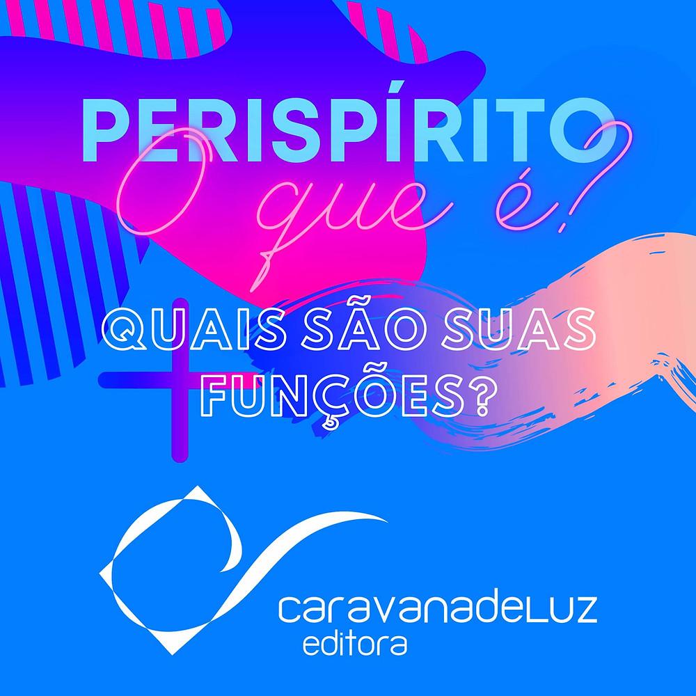 Perispírito, uma veste especial - Caravana de Luz Editora