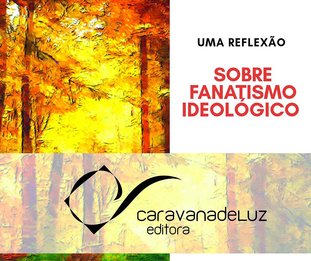 Caravana de Luz Editora: Fanatismo Ideológico.