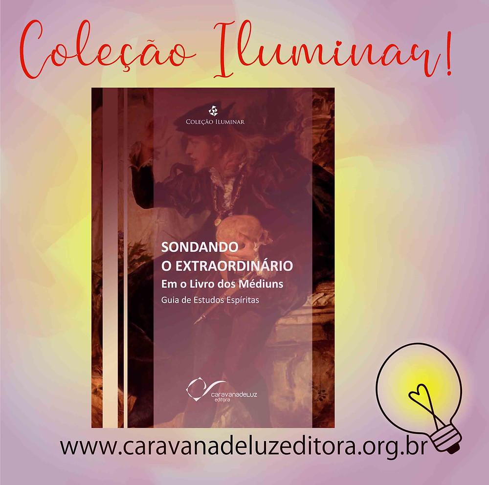 Sondando o Extraordinário Em o Livro dos Médiuns – Coleção Iluminar – Caravana de Luz Editora