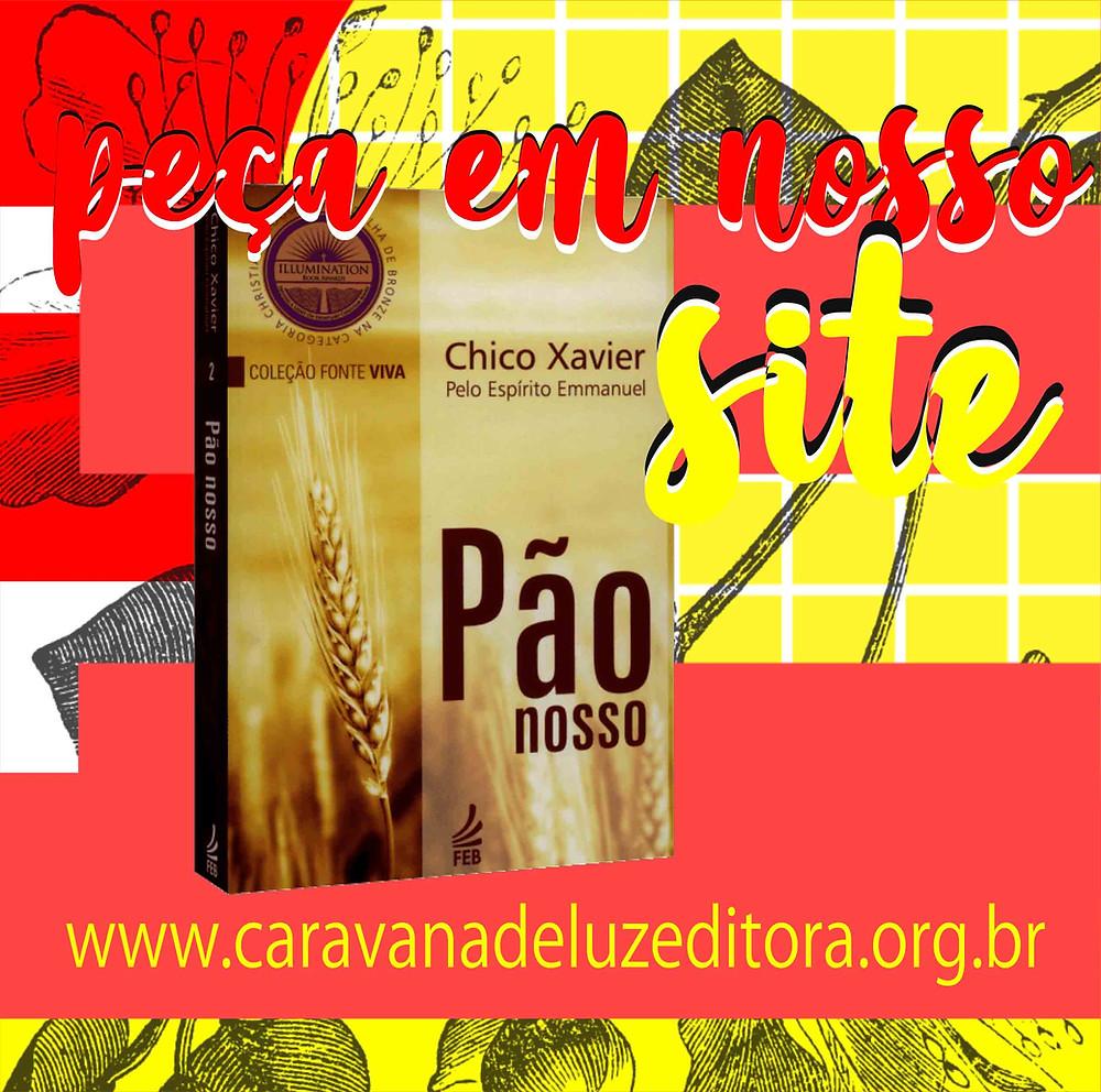Pão Nosso – Pelo Espírito Emmanuel – Médium Francisco Cândido Xavier – Editora FEB