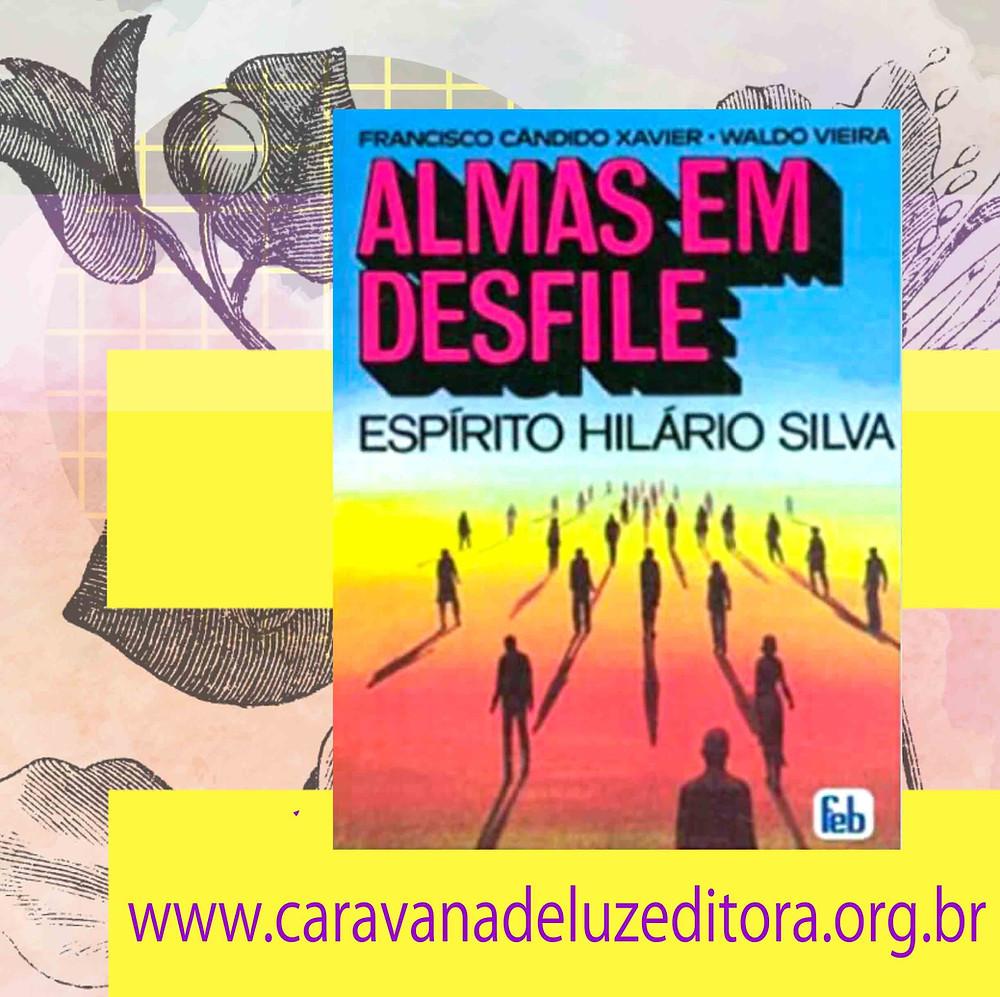 Almas em Desfile – Pelo Espírito Hilário Silva – Médiuns Francisco Cândido Xavier e Waldo Vieira – Editora FEB