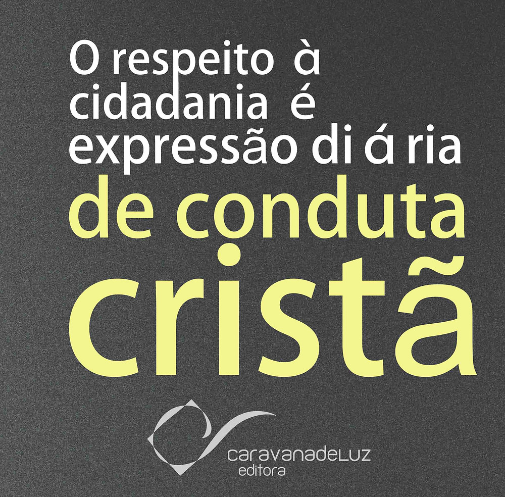 Caravana de Luz Editora: Cidadania é expressão diária de conduta cristã.