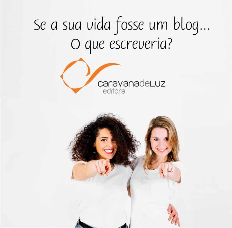 Caravana de Luz Editora: Se a minha vida fosse um blog...