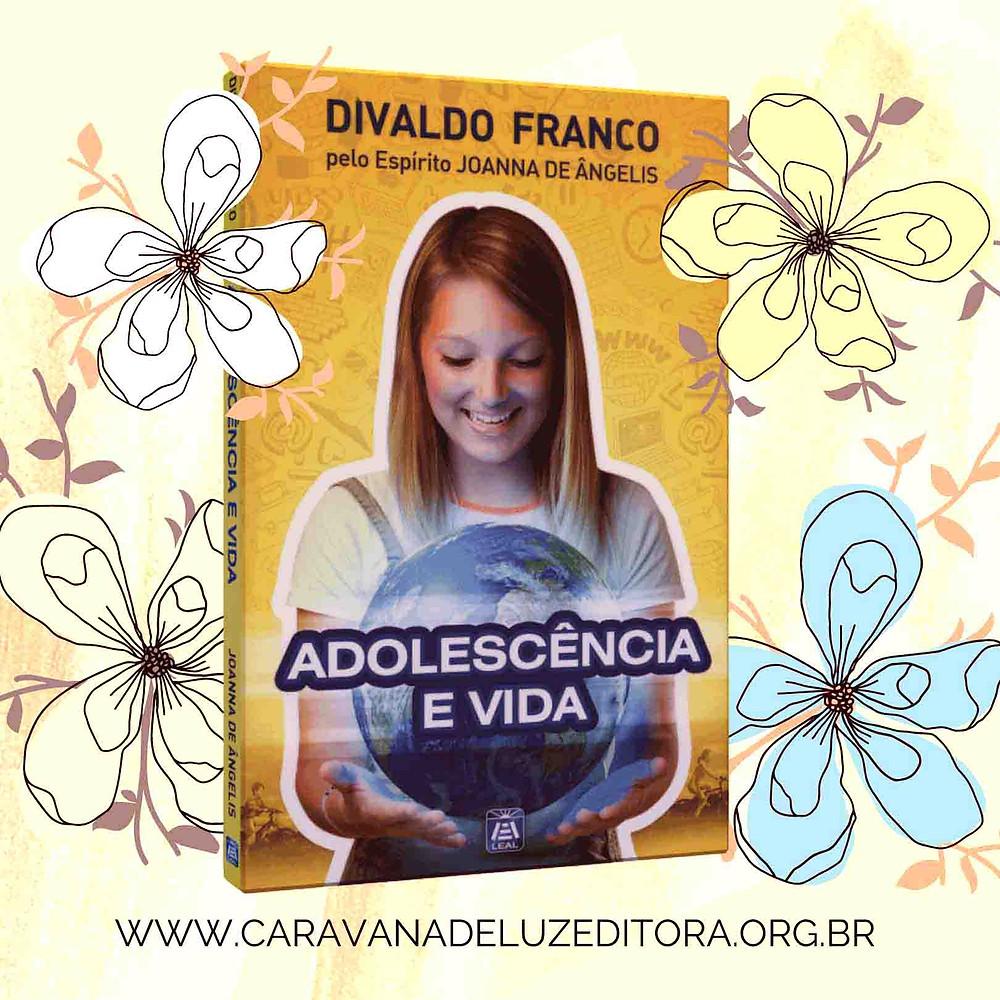 Adolescência e Vida - Pelo Espírito Joanna de Ângelis - Psicografia Divaldo Franco - Editora LEAL