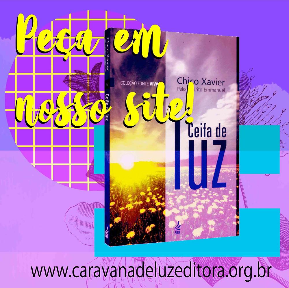 Ceifa de Luz – Pelo Espírito Emmanuel – Médium Francisco Cândido Xavier – Coleção Fonte Viva – Editora FEB