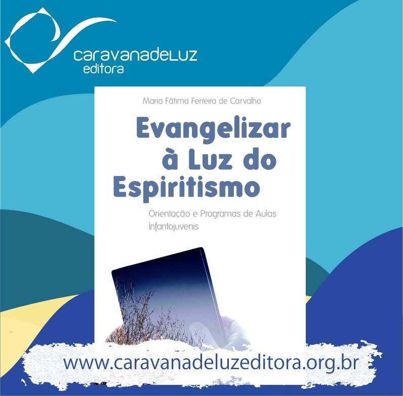 Evangelizar à luz do Espiritismo, livro de Maria Fátima Ferreira de Carvalho. Caravana de Luz Editora