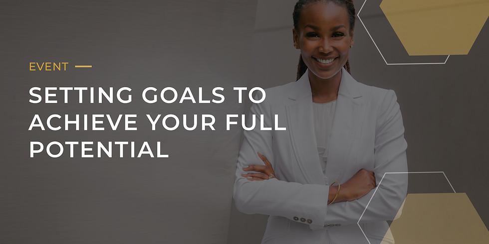 Workshop: Setting Goals to Achieve Your Full Potential