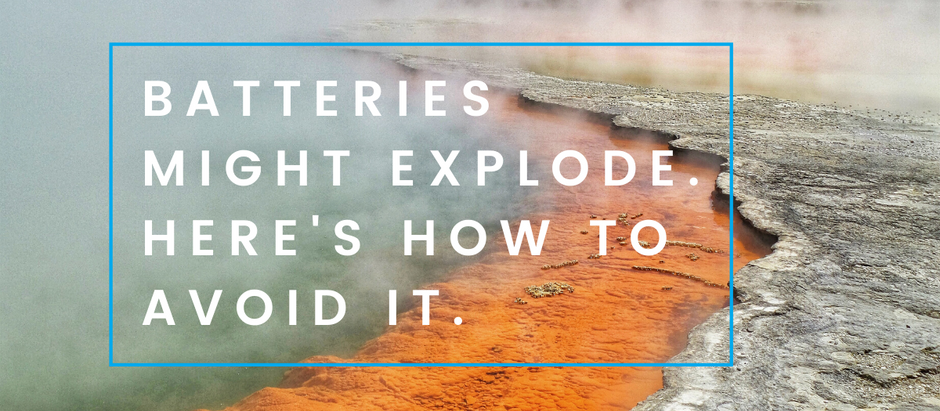 Batteries might explode. Here's how to avoid it.
