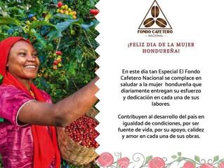 FELIZ DÍA DE LA MUJER HONDUREÑA LES DESEA EL FONDO CAFETERO NACIONAL