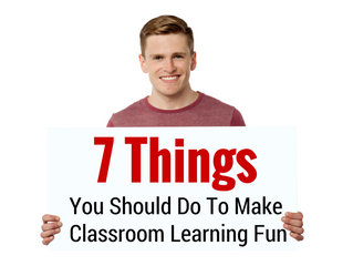 7 Easy Things You Should Be Doing to Make Your Classroom Fun
