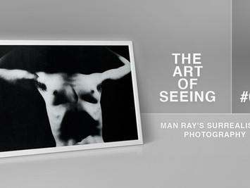 The Art of Seeing  #07: Man Ray's Surrealistic Photography