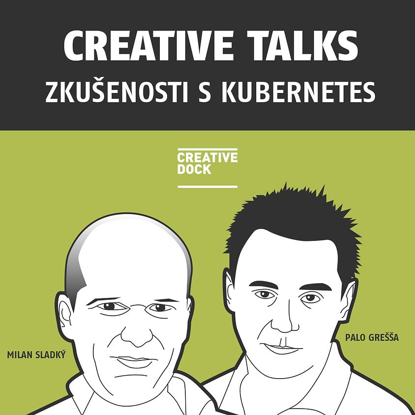 CREATIVE TALKS: Zkušenosti s Kubernetes