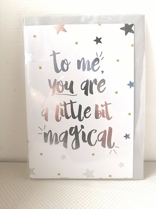 To me you are a little bit magical card