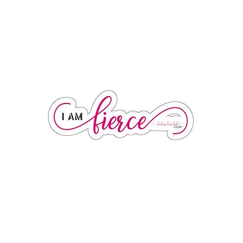 I am Fierce Kiss-Cut Stickers