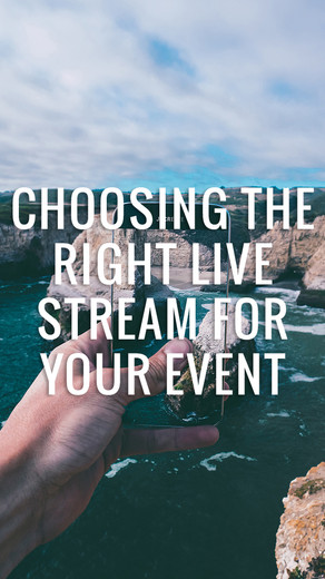 CHOOSING THE RIGHT LIVE STREAM FOR YOUR EVENT