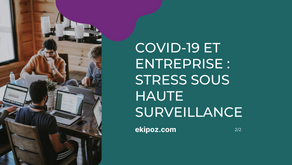 Covid-19 et entreprise : stress sous haute surveillance ! 2/2