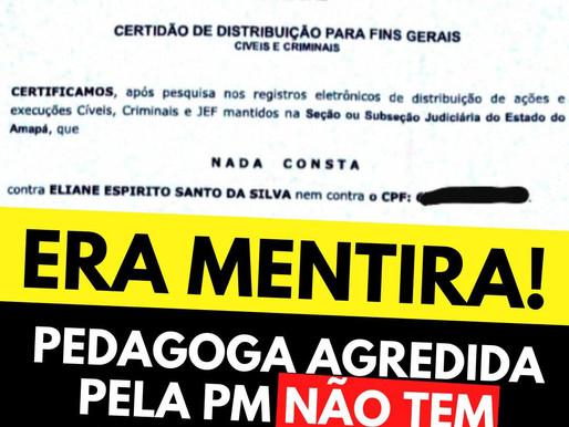 É MENTIRA - A PEDAGOGA ELIANE SILVA AGREDIDA POR UM PM NÃO TEM FICHA CRIMINAL!