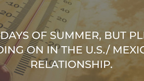 Dog Days of Summer, But Plenty Going On In the U.S./ Mexico Relationship