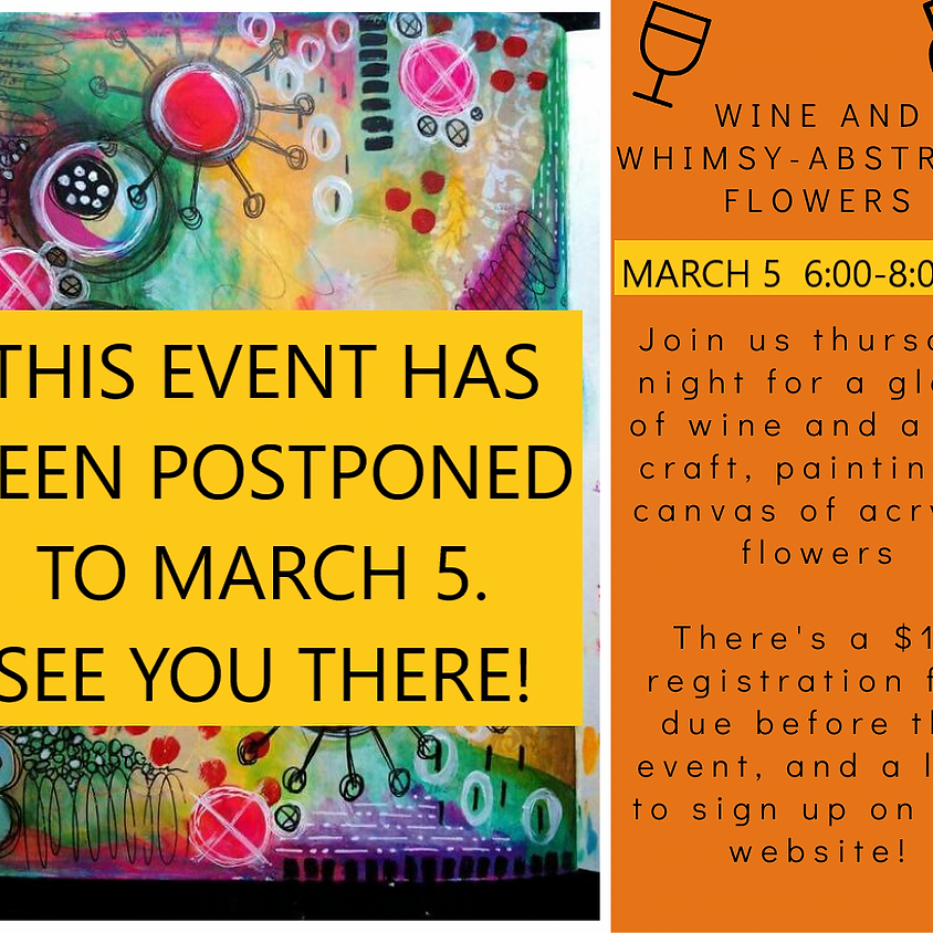 POSTPONED TO 3/5/2020!!!  Wine and Whimsy - Mixed Media Flower Painting