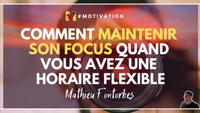 Comment maintenir son focus quand vous avez une horaire flexible