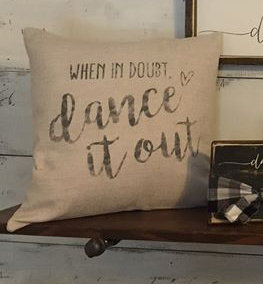 """When in doubt, dance it out""pillow"