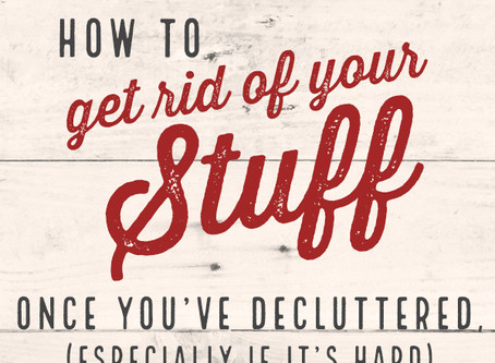 How to get rid of your extra stuff once you've decluttered...it's always not easy!