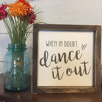 """Mini """"When in doubt, dance it out"""""""