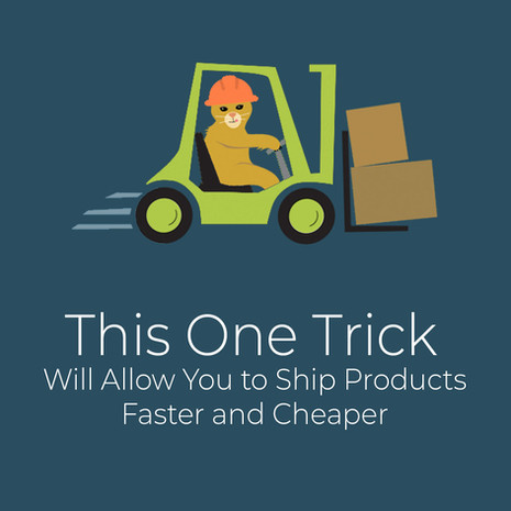 This One Trick Will Allow You to Ship Products Faster and Cheaper
