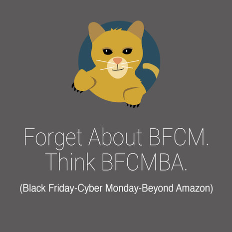 Forget About BFCM. Think BFCMBA. (Black Friday-Cyber Monday-Beyond Amazon)