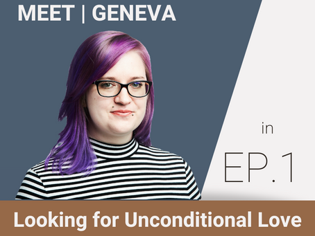 Episode One: Looking For Unconditional Love with Geneva Toddy