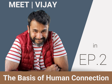 Episode Two: The Basis of Human Connection | Vijay Parthasarathay