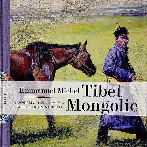 Tibet Mongolie, Grands récits de voyageurs sur les routes interdites
