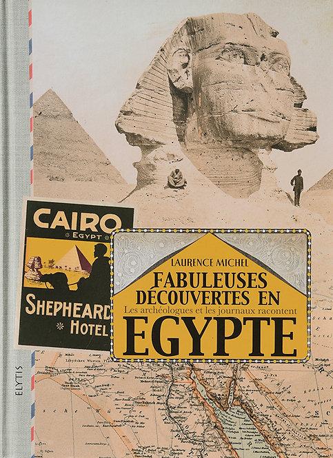 Fabuleuses découvertes en Egypte, les archéologues et les journaux racontent