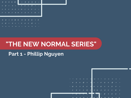 [Part 1] The New Normal Series  - with Phillip Nguyen