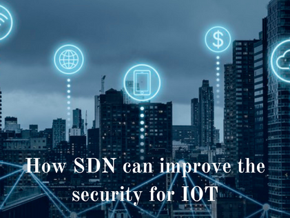 How SDN based Architecture improve the security for IoT?