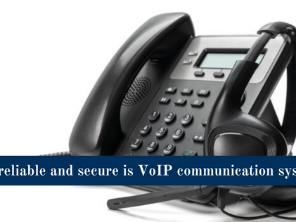 How Reliable and secure is VoIP Communication System?