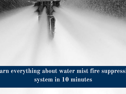 Learn everything about Water Mist Fire Suppression System in 10 Minutes