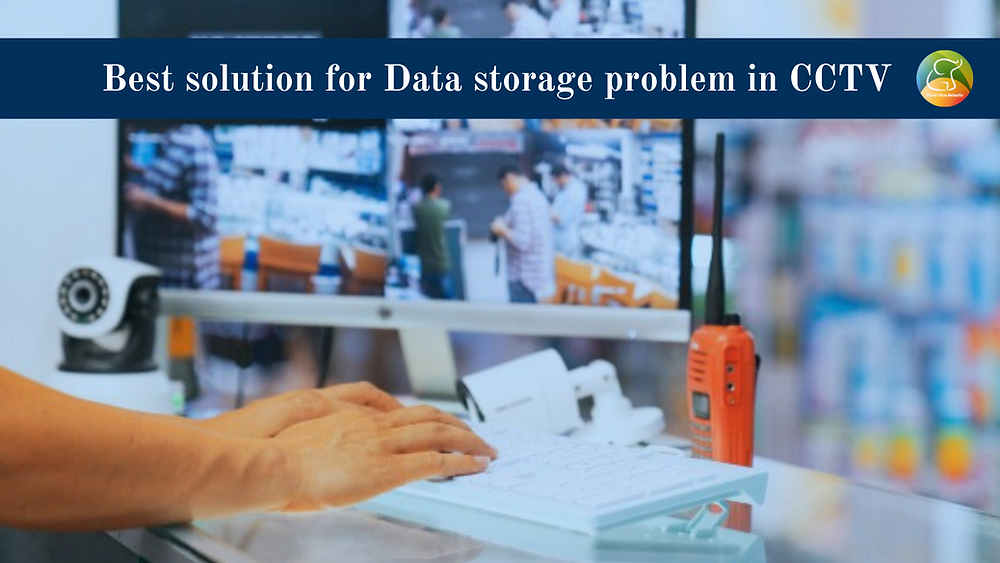 This blog is to help data storage problem in CCTV cameras