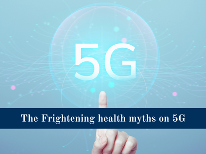 The Frightening health myths on 5G