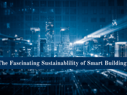 The Fascinating Sustainability of Smart Buildings