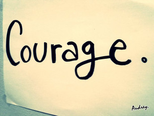 C'mon courage...
