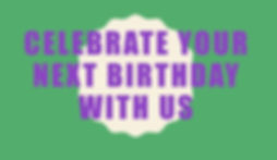 Celebrate your next Birthday with us.jpg