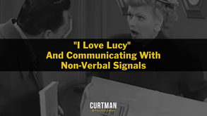 """""""I LOVE LUCY"""" AND COMMUNICATING WITH NON-VERBAL SIGNALS"""