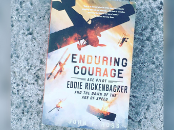 Enduring Courage: Ace Pilot Eddie Rickenbacker and the Dawn of the Age of Speed - by John F. Ross