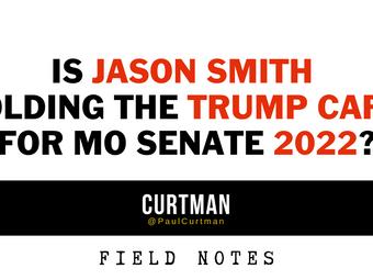 IS JASON SMITH HOLDING THE TRUMP CARD FOR MO SENATE 2022?
