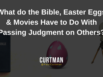 What do the Bible, Easter Eggs & Movies Have to Do With Passing Judgment on Others?